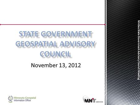 MnGeo State Government Advisory Council Meeting November 13, 2012.