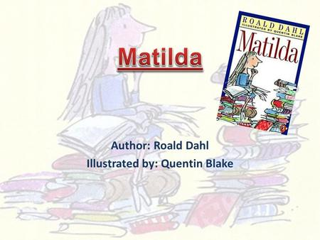 Author: Roald Dahl Illustrated by: Quentin Blake.