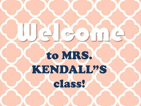 "Welcome to MRS. KENDALL""S class!. FRIDAY 8/15/14 1.New seats and group roles! 2.Look up new vocabulary words! (pairs) 3.Do Now: (5 min) 4.Vocabulary quiz."