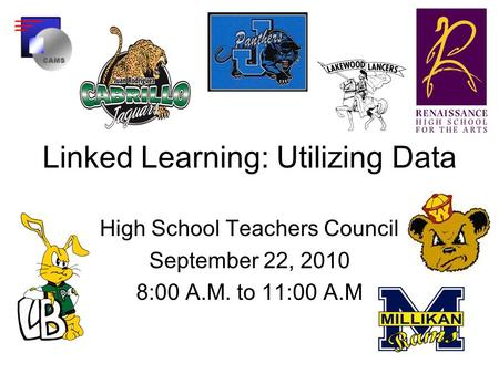 Linked Learning: Utilizing Data High School Teachers Council September 22, 2010 8:00 A.M. to 11:00 A.M.