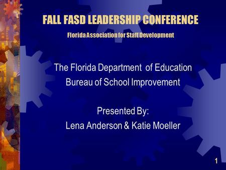 FALL FASD LEADERSHIP CONFERENCE Florida Association for Staff Development The Florida Department of Education Bureau of School Improvement Presented By: