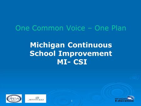1 One Common Voice – One Plan Michigan Continuous School Improvement MI- CSI.