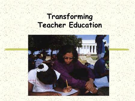 "Transforming Teacher Education The Debate on Teacher Education and Teacher Quality ""There is little evidence that education school course work leads."
