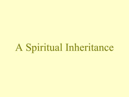 A Spiritual Inheritance. A SPIRITUAL INHERITANCE * Our fleshly inheritance & lineage is not important Author of the epistle of James –James 1:1 Parisees.
