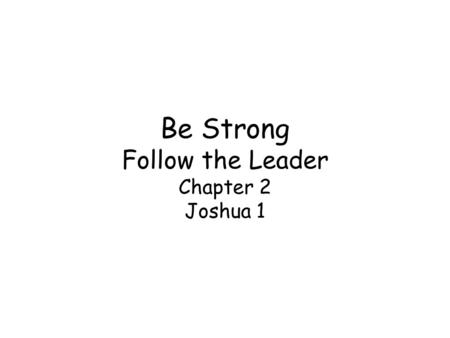 Be Strong Follow the Leader Chapter 2 Joshua 1. Warren W. Wiersbe –Successors twice Calvary Baptist Church in Covington, Ky Back to the Bible in place.