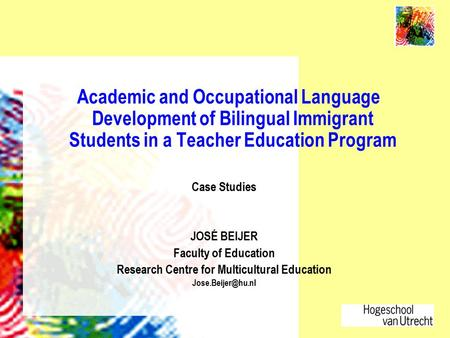 Academic and Occupational Language Development of Bilingual Immigrant Students in a Teacher Education Program Case Studies JOSÉ BEIJER Faculty of Education.