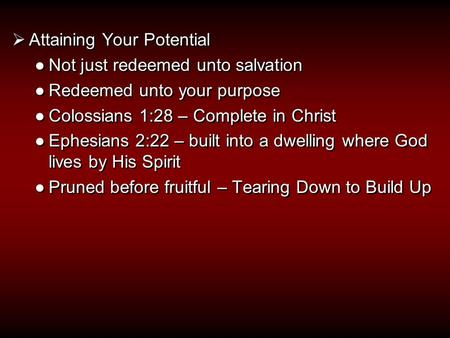  Attaining Your Potential ●Not just redeemed unto salvation ●Redeemed unto your purpose ●Colossians 1:28 – Complete in Christ ●Ephesians 2:22 – built.