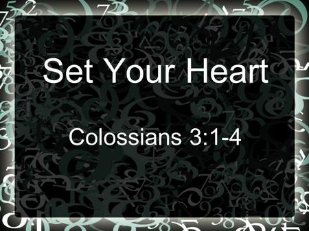 Set Your Heart Colossians 3:1-4. 1 If then you were raised with Christ, seek those things which are above, where Christ is, sitting at the right hand.