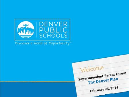 Superintendent Parent Forum The Denver Plan February 25, 2014