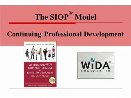 The SIOP ® Model Continuing Professional Development.