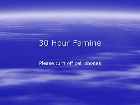 30 Hour Famine Please turn off cell phones. We are Hungry Lord I want more of You Living Water rain down on me Lord I need more of You Living Breath of.