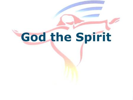God the Spirit. What does the Spirit do? Helps in Prayer.
