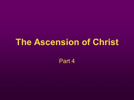 The Ascension of Christ Part 4. Recap Creation and the fall (Pt 1) – Story – Trinity – Angels – The earth and Man – The fall The Resurrection (Pt 3) –Alive.