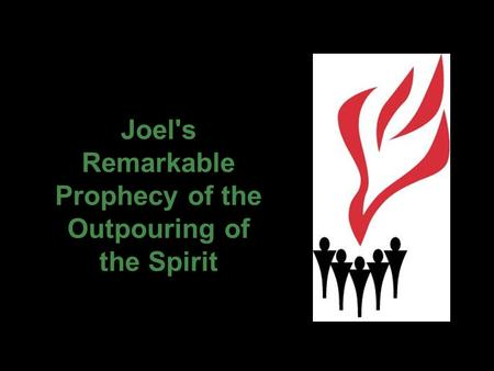 Joel's Remarkable Prophecy of the Outpouring of the Spirit.