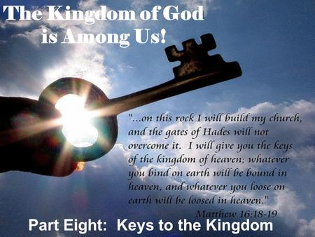The Kingdom of God is Among Us! Part Eight: Keys to the Kingdom.
