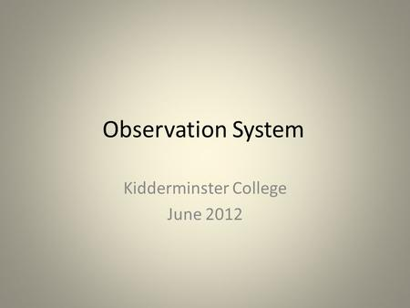 Observation System Kidderminster College June 2012.