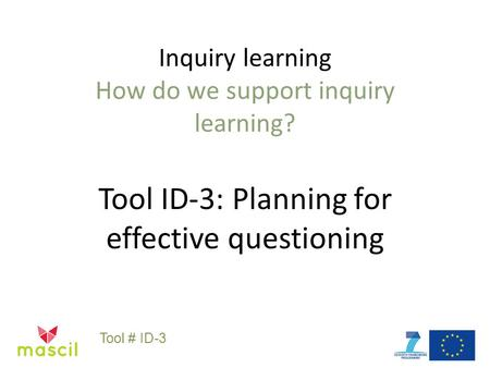 Inquiry learning How do we support inquiry learning? Tool ID-3: Planning for effective questioning Tool # ID-3.