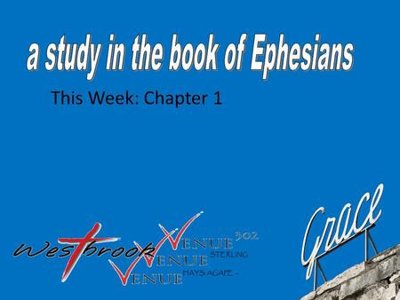 This Week: Chapter 1. Ephesians 1 1 Paul, an apostle of Christ Jesus by the will of God, To the saints in Ephesus, the faithful in Christ Jesus: 2 Grace.