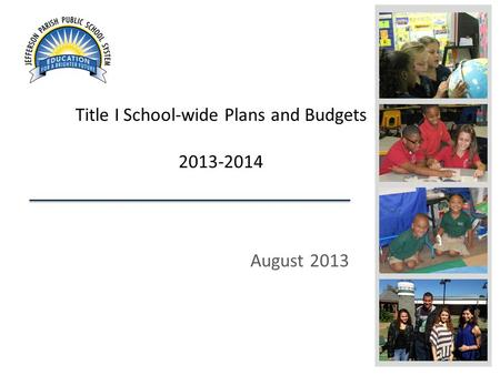 August 2013 Title I School-wide Plans and Budgets 2013-2014.