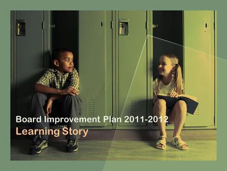 Board Improvement Plan 2011-2012 Learning Story. SMART Goal 1 Through a focus on building teacher capacity in literacy instruction…