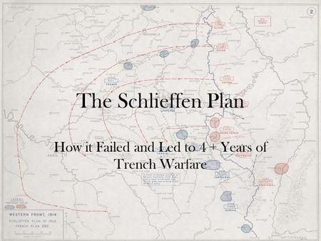 The Schlieffen Plan How it Failed and Led to 4 + Years of Trench Warfare.