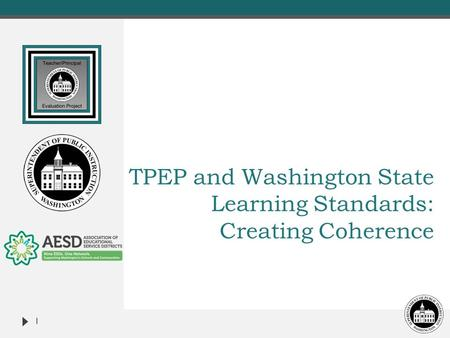 TPEP and Washington State Learning Standards: Creating Coherence 1.