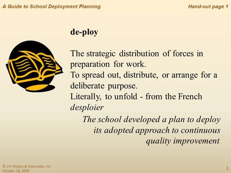 A Guide to School Deployment Planning 1 de-ploy The strategic distribution of forces in preparation for work. To spread out, distribute, or arrange for.