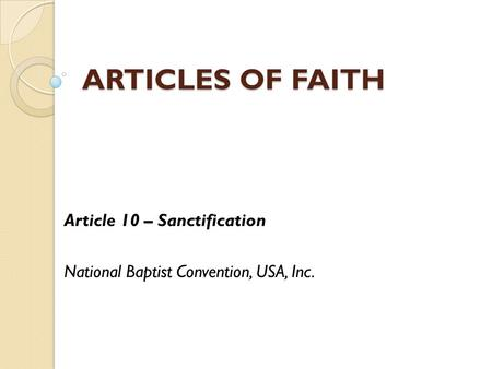 ARTICLES OF FAITH Article 10 – Sanctification National Baptist Convention, USA, Inc.