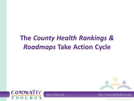 The County Health Rankings & Roadmaps Take Action Cycle.