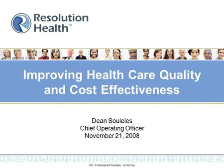 RHI - Confidential and Proprietary - Do Not Copy Improving Health Care Quality and Cost Effectiveness Dean Souleles Chief Operating Officer November 21,