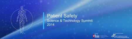 2014 Summit Co-Convener:Founder: Patient Safety Science & Technology Summit 2014.