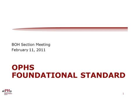 1 OPHS FOUNDATIONAL STANDARD BOH Section Meeting February 11, 2011.