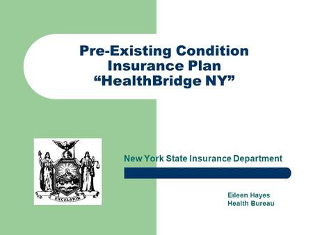 "Pre-Existing Condition Insurance Plan ""HealthBridge NY"" New York State Insurance Department Eileen Hayes Health Bureau."