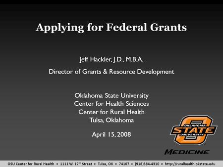 OSU Center for Rural Health 1111 W. 17 th Street Tulsa, OK 74107 (918)584-4310  Applying for Federal Grants April 15, 2008.