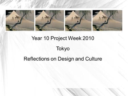 Year 10 Project Week 2010 Tokyo Reflections on Design and Culture.