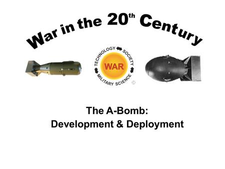 The A-Bomb: Development & Deployment. Einstein to FDR August 2, 1939.