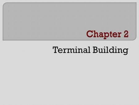 Terminal Building.  Introduction  Terminal Building  Passenger's Facilities  Baggage Handling  ATC.