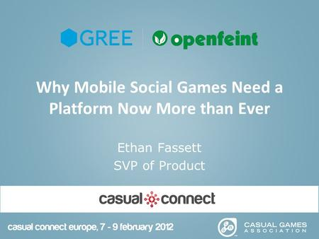 Why Mobile Social Games Need a Platform Now More than Ever Ethan Fassett SVP of Product.