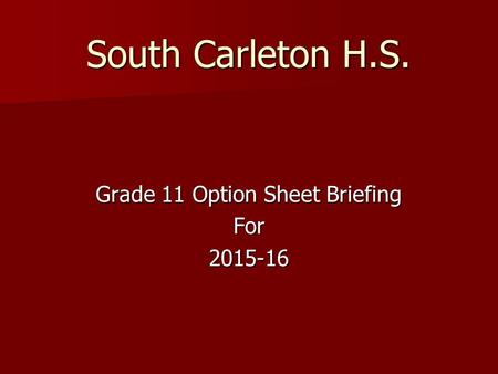 South Carleton H.S. Grade 11 Option Sheet Briefing For2015-16.