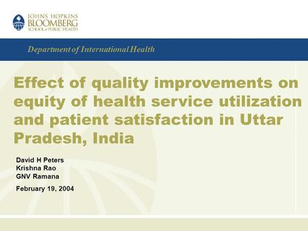 Department of International Health Effect of quality improvements on equity of health service utilization and patient satisfaction in Uttar Pradesh, India.