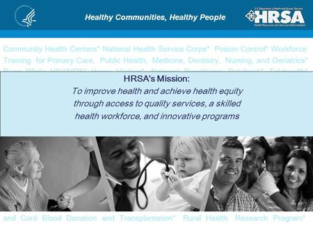 Community Health Centers* National Health Service Corps* Poison Control* Workforce Training for Primary Care, Public Health, Medicine, Dentistry, Nursing,