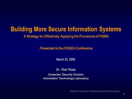 Building More Secure Information Systems A Strategy for Effectively Applying the Provisions of FISMA Presented to the FISSEA Conference March 23, 2005.