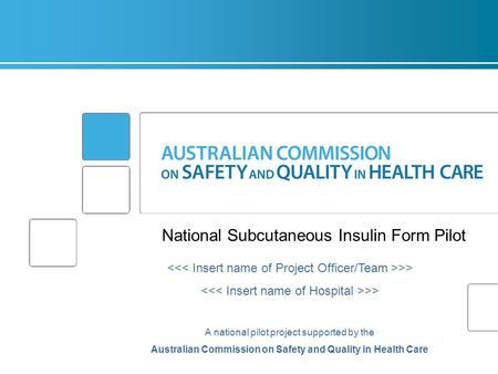 National Subcutaneous Insulin Form Pilot >> A national pilot project supported by the Australian Commission on Safety and Quality in Health Care.