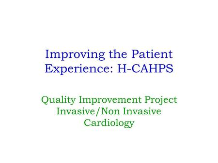Improving the Patient Experience: H-CAHPS Quality Improvement Project Invasive/Non Invasive Cardiology.