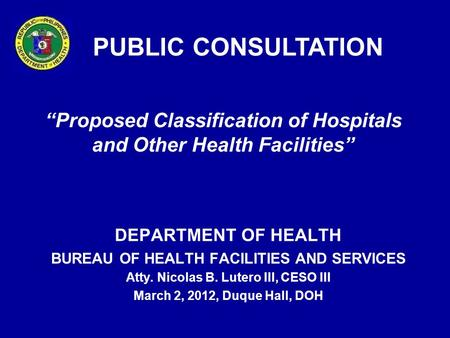 "PUBLIC CONSULTATION ""Proposed Classification of Hospitals and Other Health Facilities"" The following slides summarizes the essence of the proposed changes."