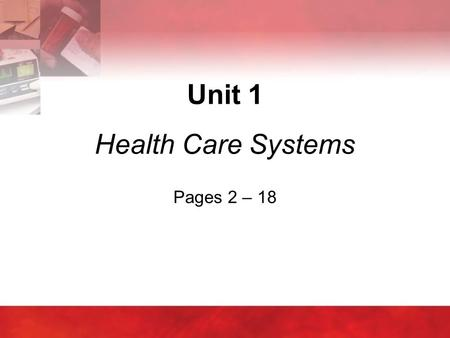 Unit 1 Health Care Systems Pages 2 – 18
