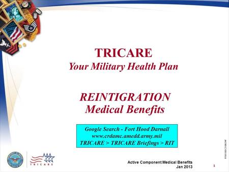 TRICARE Your Military Health Plan 1 BR426401BET0806W Active Component Medical Benefits June 2007 TRICARE Your Military Health Plan 1 PP411BEC11063W REINTIGRATION.