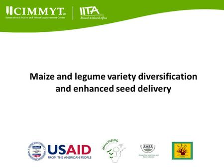 Maize and legume variety diversification and enhanced seed delivery.