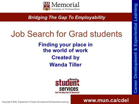 Www.mun.ca/cdel Bridging The Gap To Employability Career Development & Experiential Learning Copyright © 2006, Department of Career Development & Experiential.