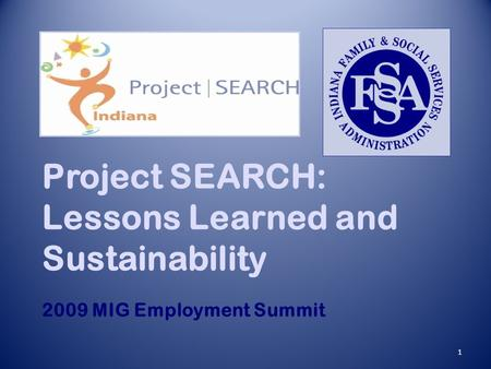 1 Project SEARCH: Lessons Learned and Sustainability 2009 MIG Employment Summit.